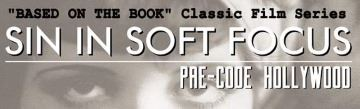 Based on the Book Classic Film Series, Sin in Soft Focus, Pre-Code Hollywood
