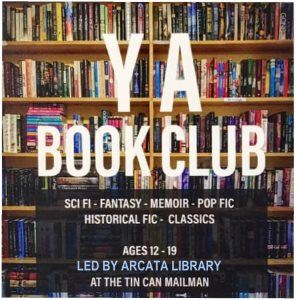 YA book club, sci-fi, fantasy, memoir, pop-fic, historical fic, classics. Led by Arcata Library, hel