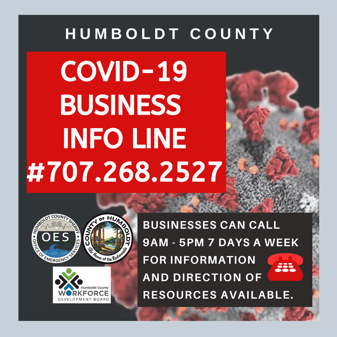 Humboldt County COVID-19 Business Info Line 707-268-2527 9 a.m. to 5 p.m. 7 days a week